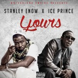 Stanley Enow ft. Ice Prince - Yours