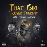 Jaga Ft Yung6ix x Acetune - That Girl Over There