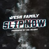 Wesh Family - Slip Now