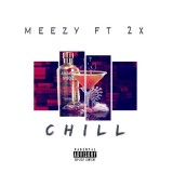 Meezy Ft 2X - Chill